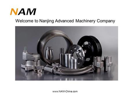 Www.NAM-China.com Welcome to Nanjing Advanced Machinery Company.