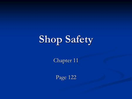 "Shop Safety Chapter 11 Page 122. First Aid If you need it---It's here. If you need it---It's here. Don't give me the Quote- ""Tough Guy Act"" Don't give."