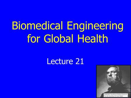 Lecture 21 Biomedical Engineering for Global Health.