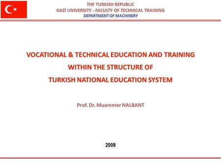 THE TURKISH REPUBLIC GAZİ UNIVERSITY - FACULTY OF TECHNICAL TRAINING DEPARTMENT OF MACHINERY THE TURKISH REPUBLIC GAZİ UNIVERSITY - FACULTY OF TECHNICAL.