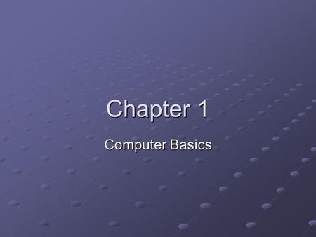 Chapter 1 Computer Basics. What is a Computer? Functional definitions (45%) Humorous definitions (5%) Academic definitions (45%) Other (5%)