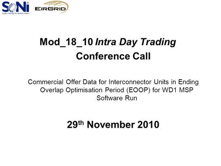 Mod_18_10 Intra Day Trading Conference Call Commercial Offer Data for Interconnector Units in Ending Overlap Optimisation Period (EOOP) for WD1 MSP Software.