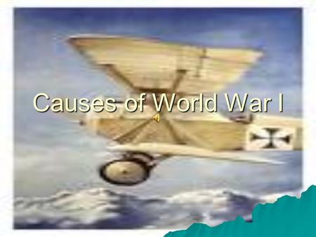 Causes of World War I. 4 Causes  Militarism  Alliance System  Imperialism  Nationalism  MAIN.