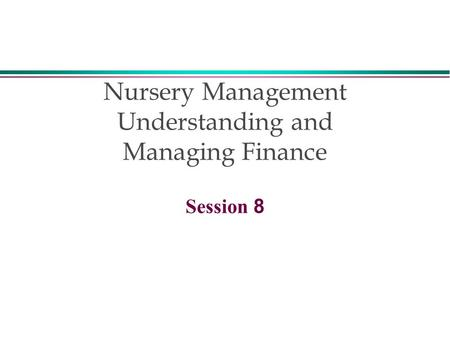 Nursery Management Understanding and Managing Finance Session 8.