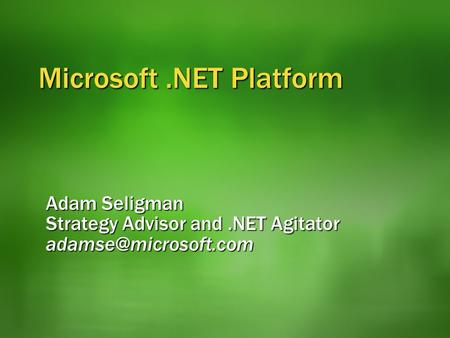 Microsoft.NET Platform Adam Seligman Strategy Advisor and.NET Agitator