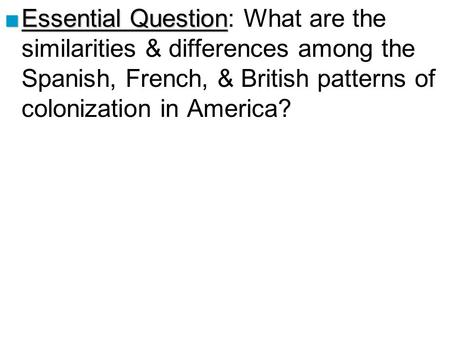 Essential Question: What are the similarities & differences among the Spanish, French, & British patterns of colonization in America? Lesson plan for August.