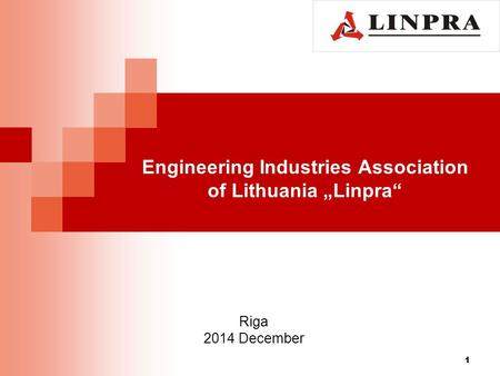 "Engineering Industries Association of Lithuania ""Linpra"" 1 Riga 2014 December."