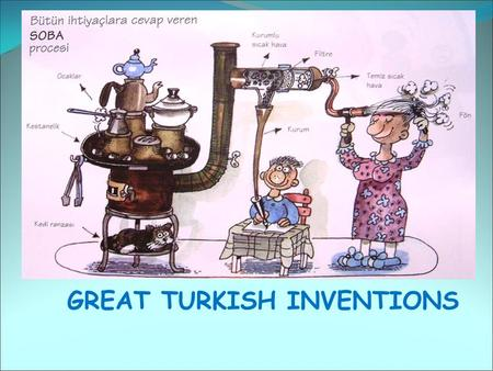 GREAT TURKISH INVENTIONS. As they lived,human-being tried to change their life styles for a better condition. So they decided to create new things to.