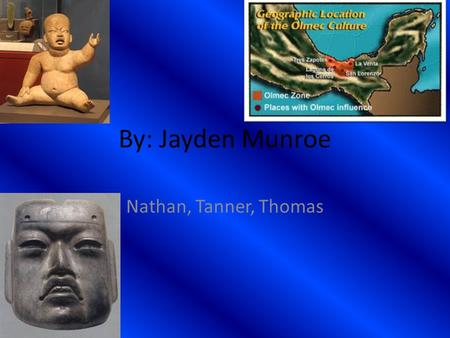 Nathan, Tanner, Thomas By: Jayden Munroe. Olmec religion Their religion was formed 1200 BCE The culture lasted approximately until 400 BCE So the religion.