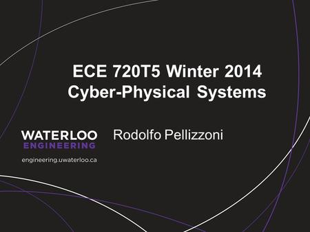 ECE 720T5 Winter 2014 Cyber-Physical Systems Rodolfo Pellizzoni.
