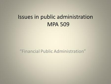 "Issues in public administration MPA 509 ""Financial Public Administration"" 1."