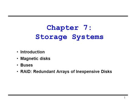 1 Chapter 7: Storage Systems Introduction Magnetic disks Buses RAID: Redundant Arrays of Inexpensive Disks.