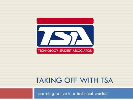 "TAKING OFF WITH TSA ""Learning to live in a technical world."""