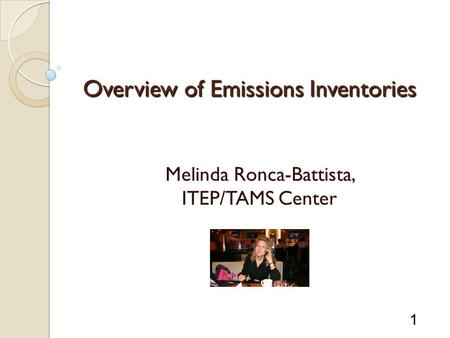 1 Overview of Emissions Inventories Melinda Ronca-Battista, ITEP/TAMS Center.