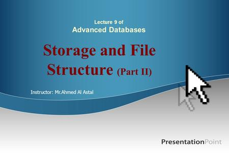 Lecture 9 of Advanced Databases Storage and File Structure (Part II) Instructor: Mr.Ahmed Al Astal.