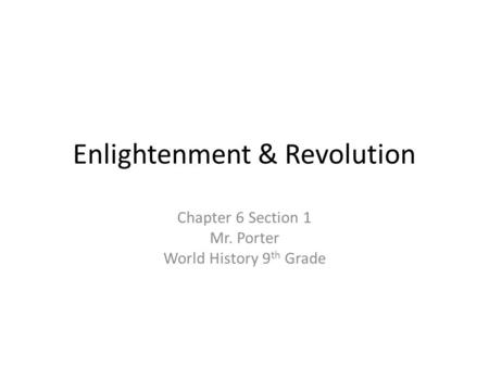 Enlightenment & Revolution Chapter 6 Section 1 Mr. Porter World History 9 th Grade.