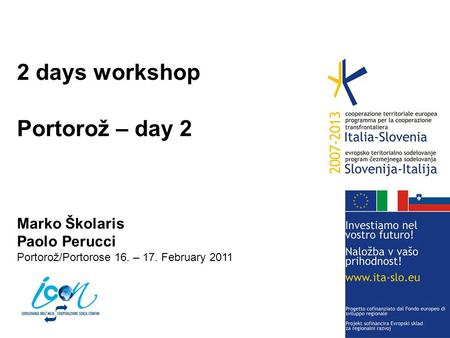 2 days workshop Portorož – day 2 Marko Školaris Paolo Perucci Portorož/Portorose 16. – 17. February 2011.