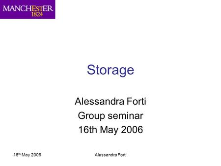 16 th May 2006Alessandra Forti Storage Alessandra Forti Group seminar 16th May 2006.