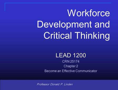 Copyright © 2008 Pearson Prentice Hall. All rights reserved. 1 1 Professor Donald P. Linden Workforce Development and Critical Thinking LEAD 1200 CRN 25174.