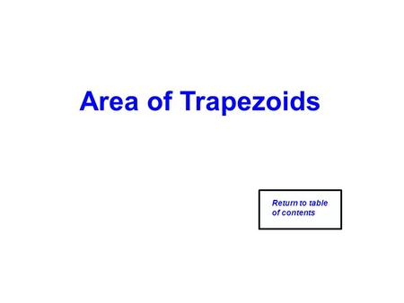 Area of Trapezoids Return to table of contents. Area of a Trapezoid ·Cut the trapezoid in half horizontally ·Rotate the top half so it lies next to the.