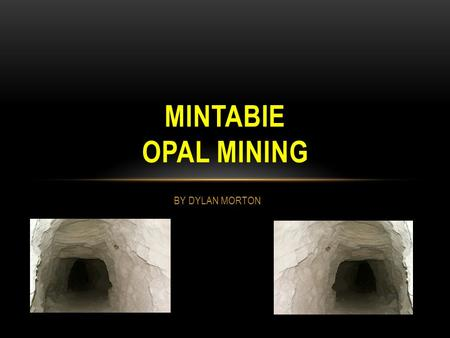 BY DYLAN MORTON MINTABIE OPAL MINING It is 268km from Coober Pedy. As in many other part of South Australia, Aborigines were reportedly the first people.