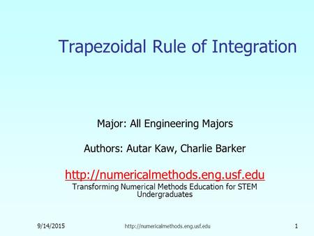 9/14/2015  1 Trapezoidal Rule of Integration Major: All Engineering Majors Authors: Autar Kaw, Charlie Barker