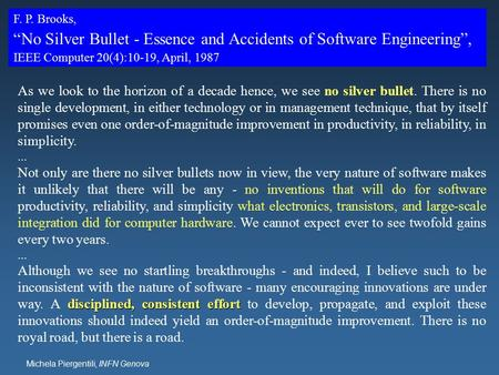 "Michela Piergentili, INFN Genova F. P. Brooks, ""No Silver Bullet - Essence and Accidents of Software Engineering"", IEEE Computer 20(4):10-19, April, 1987."