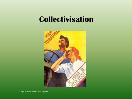 Collectivisation By Christian,Kevin and Daphne. What is collectivisation? The Toz: peasants owned the land but shared the machinery and co-operated in.