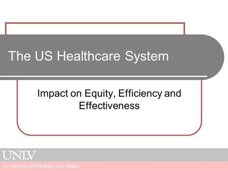 The US Healthcare System Impact on Equity, Efficiency and Effectiveness.