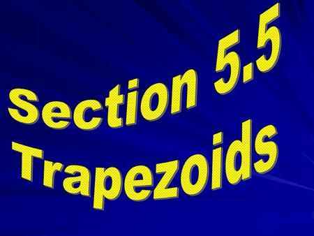 Trapezoids A quadrilateral with exactly one pair of parallel sides is called a trapezoid.