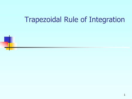 1 Trapezoidal Rule of Integration.  What is Integration Integration: The process of measuring the area under a function.