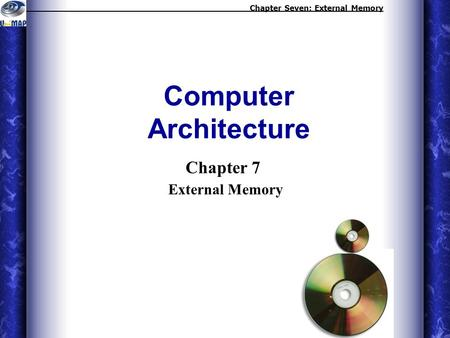 Chapter 7 External Memory Computer Architecture Chapter Seven: External Memory.