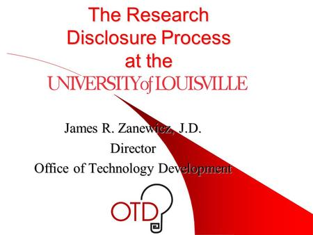 The Research Disclosure Process at the James R. Zanewicz, J.D. Director Office of Technology Development.