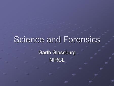 Science and Forensics Garth Glassburg NIRCL. Within natural science, disciplines that are basic science, also called pure science, develop information.