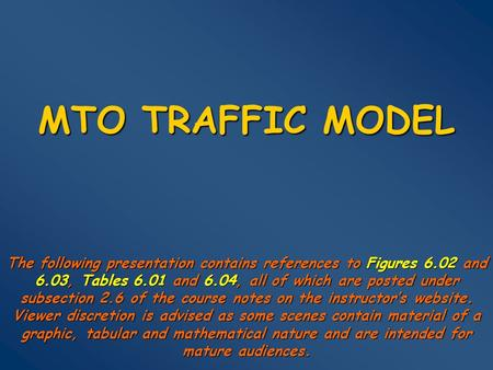 MTO TRAFFIC MODEL The following presentation contains references to Figures 6.02 and 6.03, Tables 6.01 and 6.04, all of which are posted under subsection.