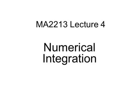 MA2213 Lecture 4 Numerical Integration. Introduction Definition is the limit of Riemann sums  I(f)