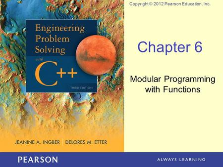 Copyright © 2012 Pearson Education, Inc. Chapter 6 Modular Programming with Functions.