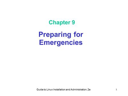 Guide to Linux Installation and Administration, 2e 1 Chapter 9 Preparing for Emergencies.