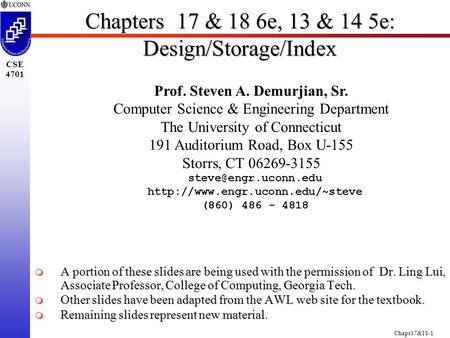 Chaps17&18-1 CSE 4701 Chapters 17 & 18 6e, 13 & 14 5e: Design/Storage/Index Prof. Steven A. Demurjian, Sr. Computer Science & Engineering Department The.