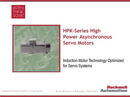 Copyright © 2007 Rockwell Automation, Inc. All rights reserved. HPK-Series High Power Asynchronous Servo Motors Delete grey box and replace with image,
