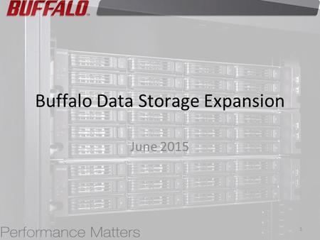 Buffalo Data Storage Expansion June 2015 1. As organizations grow the amount of data storage capacity required to support it grows as well Increased data.