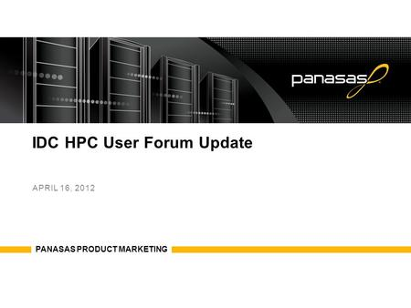 IDC HPC User Forum Update APRIL 16, 2012 PANASAS PRODUCT MARKETING.
