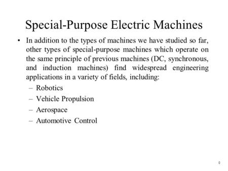 0 Special-Purpose Electric Machines In addition to the types of machines we have studied so far, other types of special-purpose machines which operate.