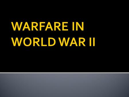  The magnitude and extent of the warfare.  Technology from World War I was enhanced and used in World War II.