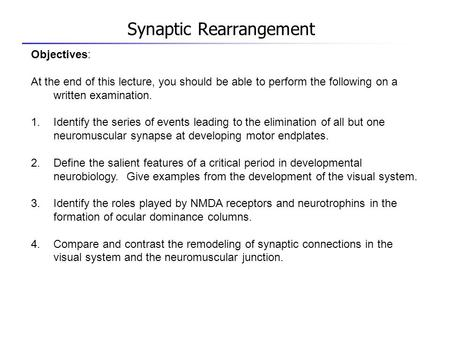 Synaptic Rearrangement Objectives: At the end of this lecture, you should be able to perform the following on a written examination. 1.Identify the series.