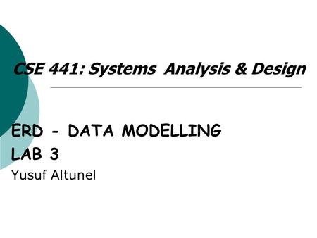 CSE 441: Systems Analysis & Design ERD - DATA MODELLING LAB 3 Yusuf Altunel.