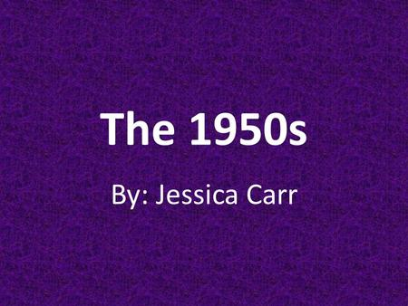 "The 1950s By: Jessica Carr. Inventions & Technology First Modern Credit Card Introduced- 1950 First ""Peanuts"" Cartoon Strip- 1950 Color TV Introduced-"