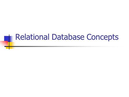 Relational Database Concepts. Let's start with a simple example of a database application Assume that you want to keep track of your clients' names, addresses,
