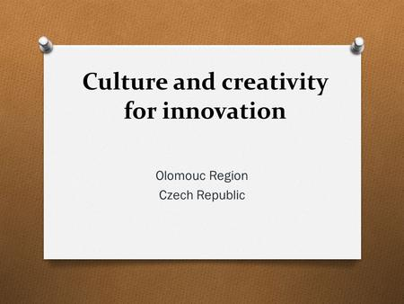 Culture and creativity for innovation Olomouc Region Czech Republic.