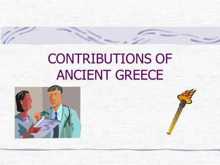 CONTRIBUTIONS OF ANCIENT GREECE. Many ideas and inventions influenced Europe and its peoples as they developed.